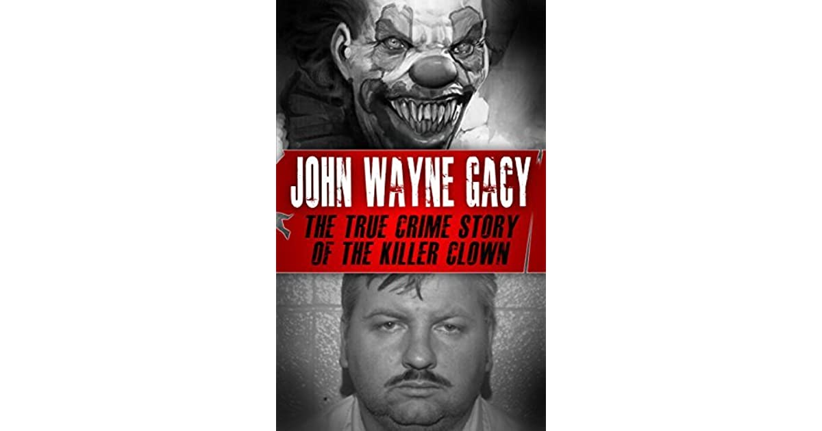 John Wayne Gacy: The True Crime Story of the Killer Clown by