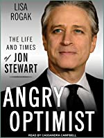 Angry Optimist The Life And Times Of Jon Stewart