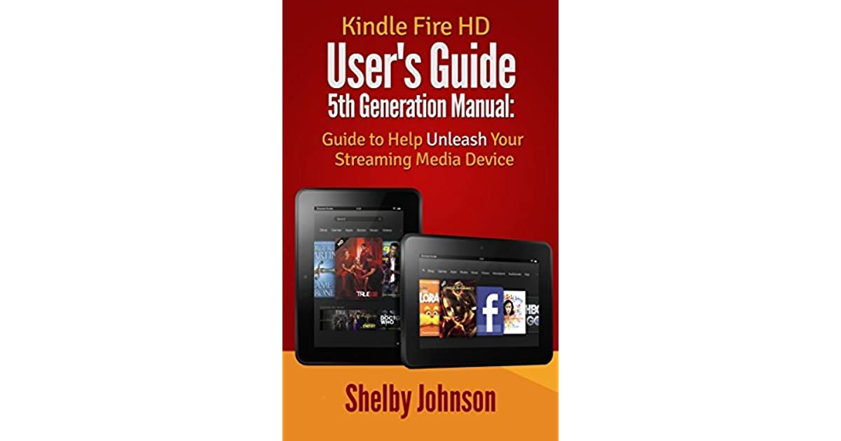 Kindle Fire HD User's Guide 5th Generation Manual: Unleash the Power