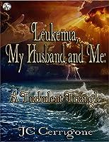 Leukemia, My Husband and Me: A Turbulent Triangle