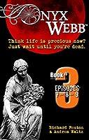Onyx Webb: Book Three: Episodes 7, 8 & 9
