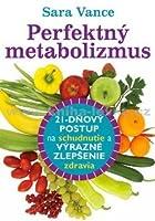 Perfektný metabolizmus : 21-dňový postup na schudnutie a výrazné zlepšenie zdravia