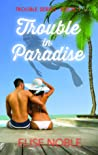 Trouble in Paradise (Trouble, #1)