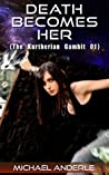 Death Becomes Her (The Kurtherian Gambit #1)