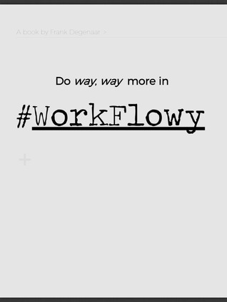 Do Way, Way More in WorkFlowy