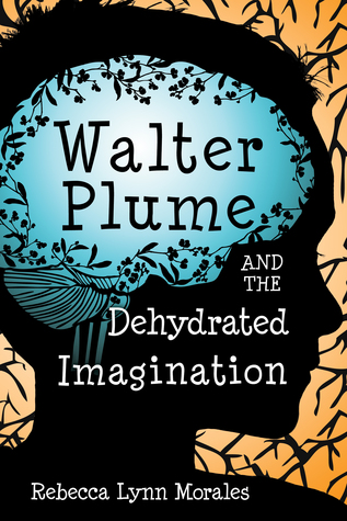 Walter Plume and the Dehydrated Imagination by Rebecca Lynn Morales