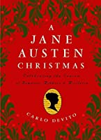 A Jane Austen Christmas: Celebrating the Season of Romance, Ribbons and Mistletoe