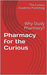 Pharmacy for the Curious: Why Study Pharmacy?