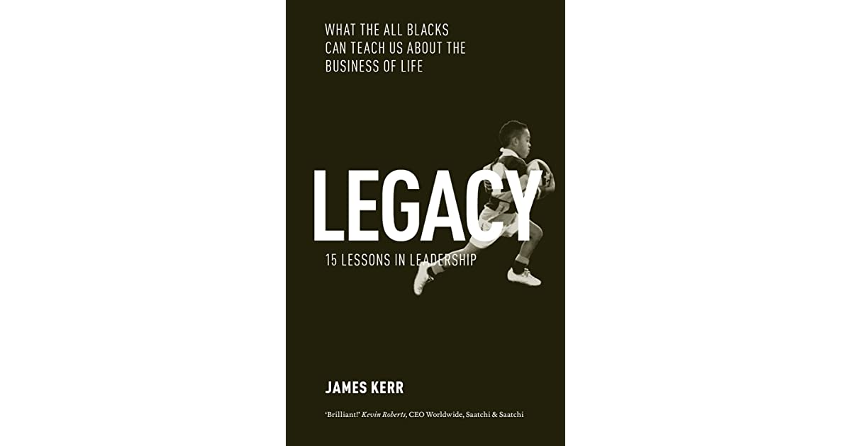 Legacy What The All Blacks Can Teach Us About The Business Of Life
