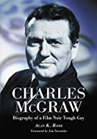 Charles McGraw: Biography of a Film Noir Tough Guy