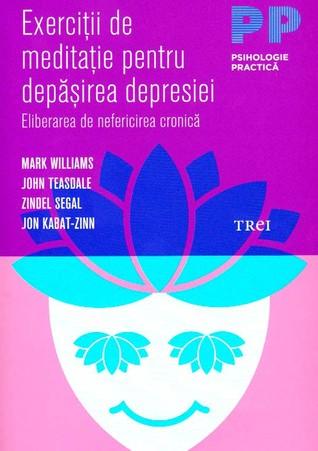 Exerciţii de meditaţie pentru depăşirea depresiei. Eliberarea... by J. Mark G. Williams