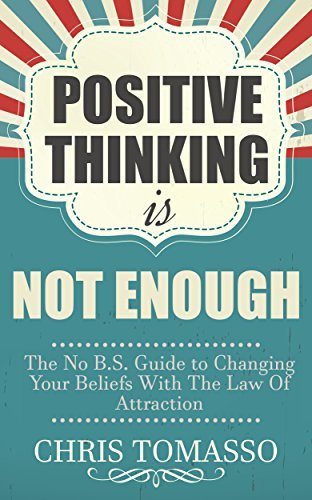 Positive-Thinking-is-Not-Enough-The-No-B-S-Guide-to-Changing-Your-Beliefs-Using-the-Law-of-Attraction