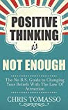 Positive Thinking is Not Enough: The No B.S. Guide to Changing Your Beliefs Using the Law of Attraction (The LOA Lifestyle Book 2)