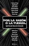 Por la razón o la fuerza: nuestra historia con Star Wars
