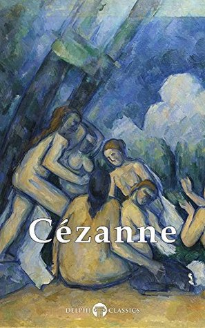 Delphi Complete Paintings of Paul Cézanne (Illustrated) (Masters of Art Book 19)
