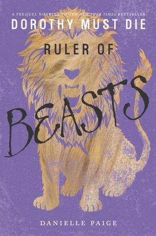Ruler of Beasts (Dorothy Must Die, #0.6)