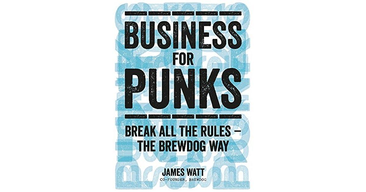 Business For Punks Start Your Business Revolution The Brewdog Way