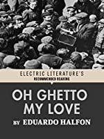 Oh Ghetto My Love (Electric Literature's Recommended Reading)