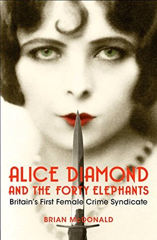 Alice Diamond And The Forty Elephants: Britain's First Female ...
