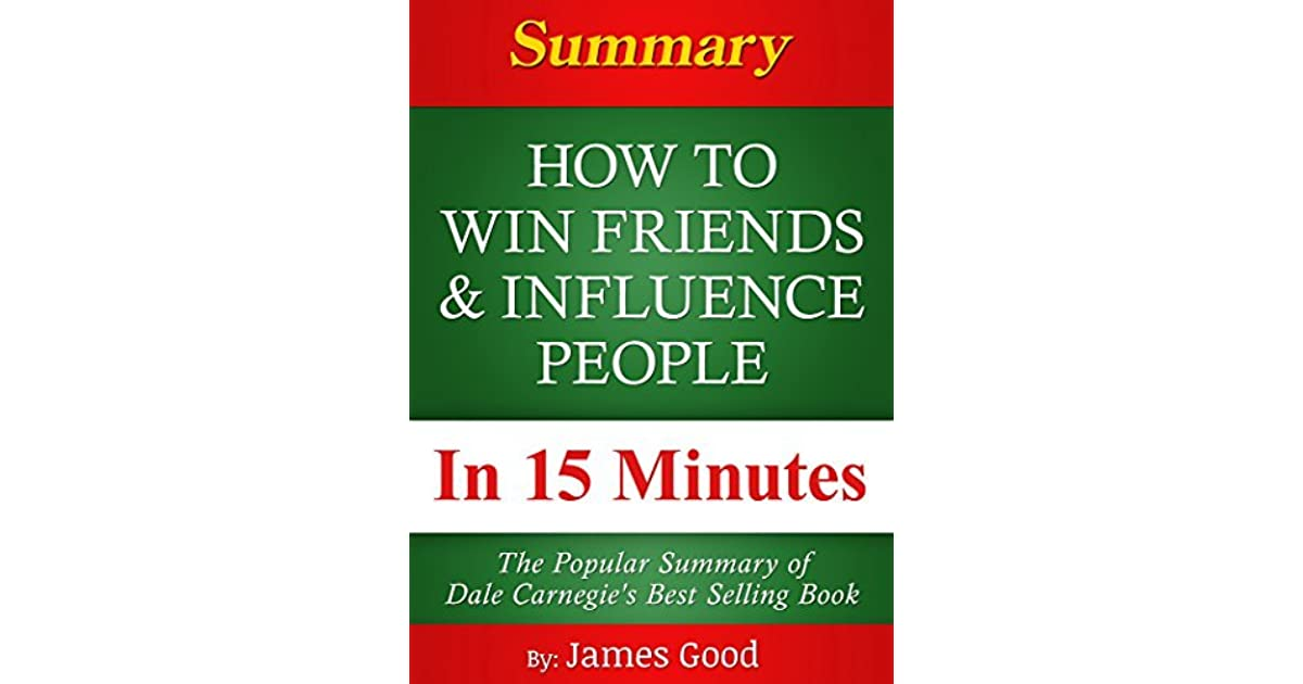 a summary of the book how to win friends and influence people by dale carnegie Influence people by#dale#carnegie  known#book howtowin friendsandinfluence$people $ the#book#  how to win friends and influence people .