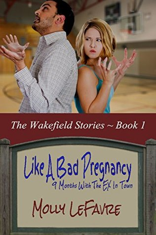 Like A Bad Pregnancy by Molly LeFavre