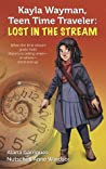 Kayla Wayman, Teen Time Traveler: Lost in the Stream
