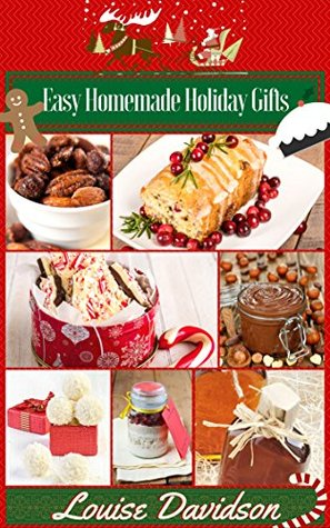 Easy Homemade Edible Holiday Gifts by Louise Davidson