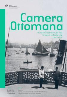 Camera Ottomana: Osmanlı İmparatorluğu'nda Fotoğraf ve Modernite 1840-1914