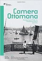 Camera Ottomana: photography and modernity in the ottoman empire 1840-1914