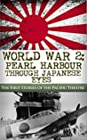 World War 2: Pearl Harbor Through Japanese Eyes: The First Stories of the Pacific Theatre (Pearl Harbor, World War 2, WW2, DDay, Battle of Midway, Pacific Theatre Book 1)