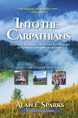 Into the Carpathians: A Journey Through the Heart and History of Central and Eastern Europe (Part 1: The Eastern Mountains)