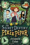 The Secret Destiny of Pixie Piper (Pixie Piper #1)