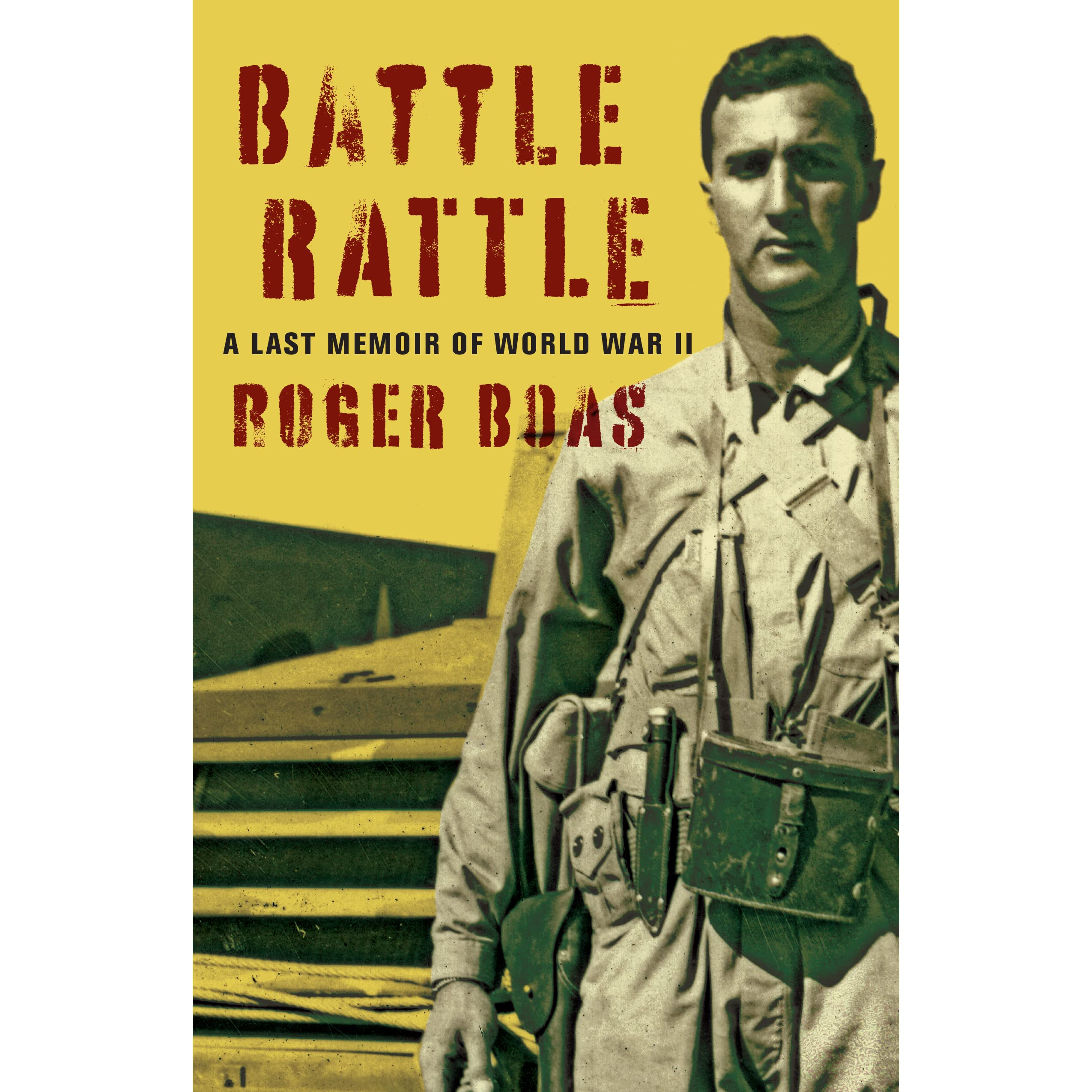 Battle Rattle: A Last Memoir Of World War Ii By Roger Boas €� Reviews,  Discussion, Bookclubs, Lists