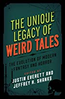 The Unique Legacy of Weird Tales: The Evolution of Modern Fantasy and Horror (Studies in Supernatural Literature)