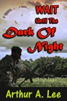 Wait Until The Dark Of Night (The Arthur A. Lee Mystery and Adventure Series Book 2)