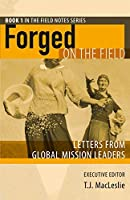 Forged on the Field: Letters from Global Mission Leaders (Field Notes Book 1)