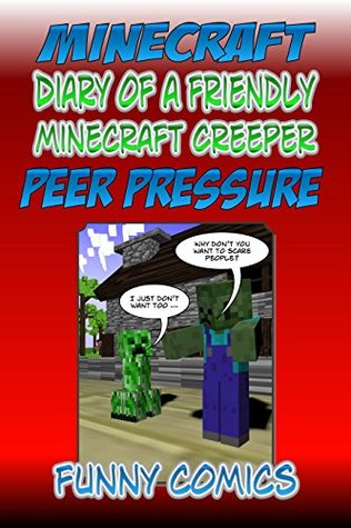 Peer Pressure (Minecraft: Diary of a Friendly Minecraft Creeper)