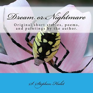 Dream or Nightmare: Original Short Stories, Poems, and Artworks by the author