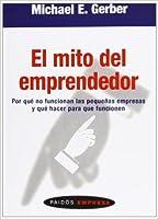 El mito del emprendedor: Por qué no funcionan las pequeñas empresas y qué hacer para que funcionen