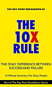 The 10X Rule: The Only Difference Between Success and Failure | 15-Minute Summary For Busy People