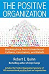 The Positive Organization: Breaking Free from Conventional Cultures, Constraints, and Beliefs