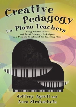 Creative Pedagogy for Piano Teachers: Using Musical Games and Aural Pedagogy Techniques as a Dynamic Supplement for Teaching Piano/G8379