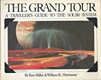 The Grand Tour: A Traveler's Guide to the Solar System