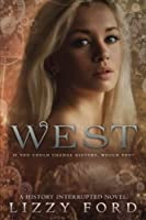West (History Interrupted) (Volume 1)
