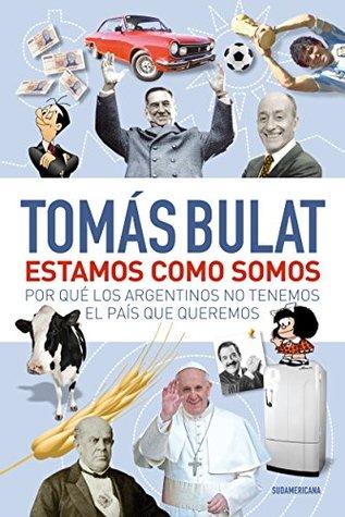 Estamos como somos: Por qué los argentinos no tenemos el país que queremos