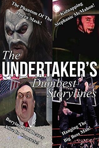 The Undertaker's Dumbest Storylines by Stuart Carapola