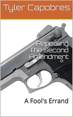 Repealing The Second Amendment: A Fool's Errand