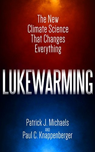 Lukewarming-The-New-Climate-Science-that-Changes-Everything