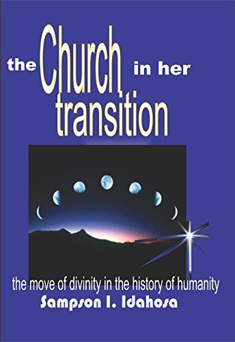The Church In Her Transition: The Move Of Divinity In The History of Humanity Sampson T.I. Idahosa