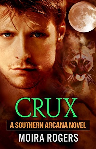 Crux (Southern Arcana #1) Moira Rogers